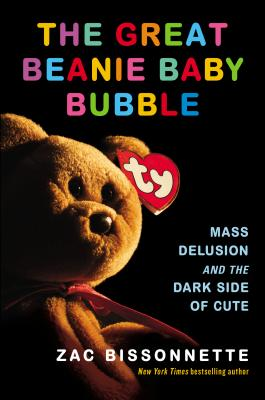 Image for The Great Beanie Baby Bubble: Mass Delusion and the Dark Side of Cute