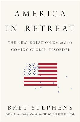 Image for America in Retreat: The New Isolationism and the Coming Global Disorder