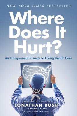 Image for Where Does It Hurt?: An Entrepreneur's Guide to Fixing Health Care
