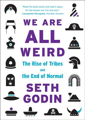 Image for We Are All Weird: The Rise of Tribes and the End of Normal