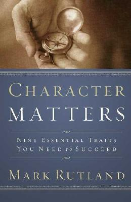 Character Matters: Nine Essential Traits You Need to Succeed, Rutland, Mark