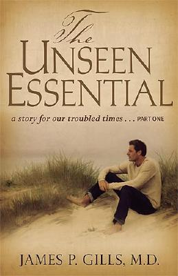 Image for The Unseen Essential: A Story for Our Troubled Times... Part One
