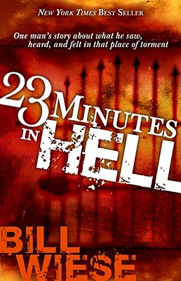 23 Minutes in Hell : One Mans Story About What He Saw, Heard, And Felt in That Place of Torment, BILL WIESE, BILL WEISE