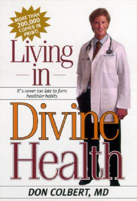 Living in Divine Health, Don Colbert