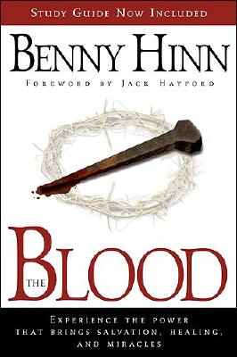 Image for The Blood: Experience the power that brings salvation, healing, and miracles