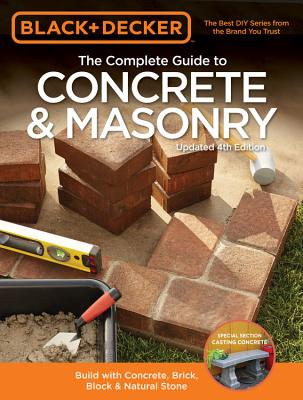 Image for Black & Decker The Complete Guide to Concrete & Masonry, 4th Edition: Build with Concrete, Brick, Block & Natural Stone (Black & Decker Complete Guide)