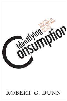Image for Identifying Consumption: Subjects and Objects in Consumer Society