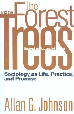 The Forest and the Trees: Sociology as Life, Practice, and Promise, Allan G. Johnson
