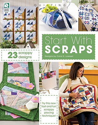 Start with Scraps: In Quilting, Loessel, Carol