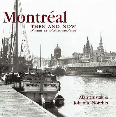 Montreal Then and Now (Compact) (Then & Now Thunder Bay), Hustak, Alan