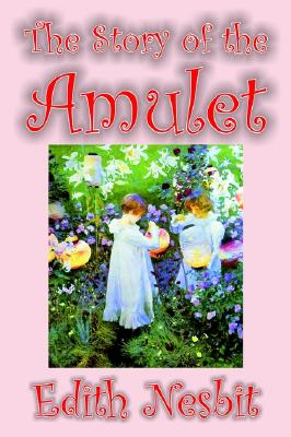Image for The Story of the Amulet by Edith Nesbit, Fiction, Classics