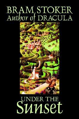 Image for Under the Sunset by Bram Stoker, Fiction