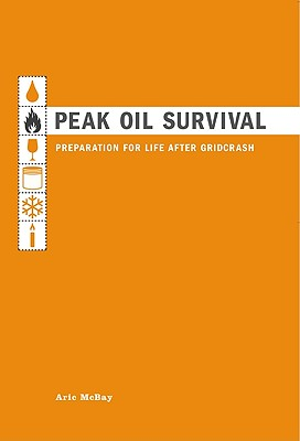 Peak Oil Survival: Preparation for Life After Gridcrash, McBay, Aric