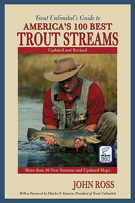 Trout Unlimiteds Guide To Americas 100 Best Trout Streams, JOHN ROSS