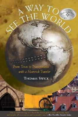 Image for A Way to See the World: From Texas to Transylvania With a Maverick Traveler