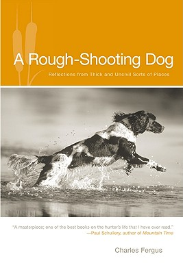 Image for Rough-shooting Dog : Reflections from Thick And Uncivil Sorts of Places
