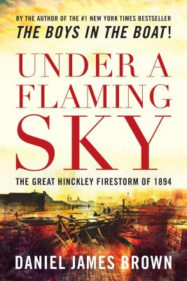Image for Under a Flaming Sky: The Great Hinckley Firestorm of 1894