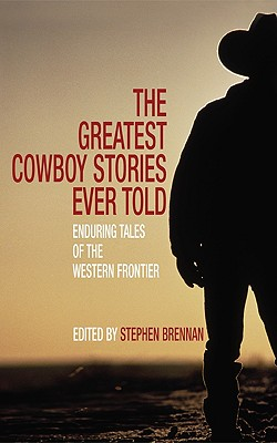 Image for The Greatest Cowboy Stories Ever Told: Enduring Tales of the Western Frontier