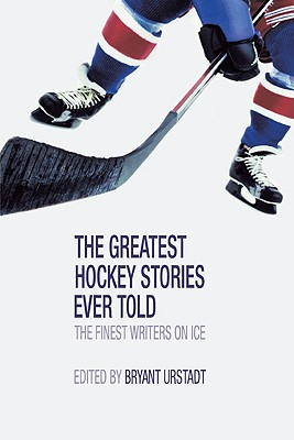 Image for The Greatest Hockey Stories Ever Told: The Finest Writers on Ice
