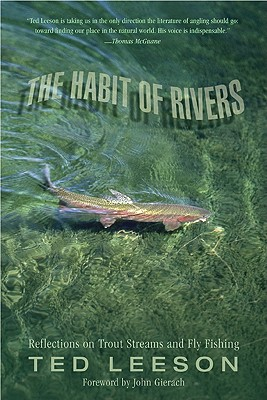 Habit of Rivers: Reflections On Trout Streams And Fly Fishing, Ted Leeson  (Author), John Gierach (Foreword)