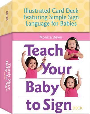 Image for Teach Your Baby to Sign Deck: Illustrated Card Deck Featuring Simple Sign Language for Babies