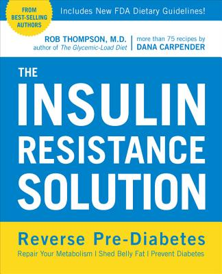 Image for The Insulin Resistance Solution: Reverse Pre-Diabetes, Repair Your Metabolism, Shed Belly Fat, and Prevent Diabetes - with more than 75 recipes by Dana Carpender