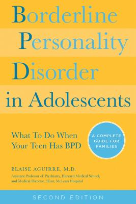 Image for Borderline Personality Disorder in Adolescents, 2nd Edition: What To Do When Your Teen Has BPD: A Complete Guide for Families