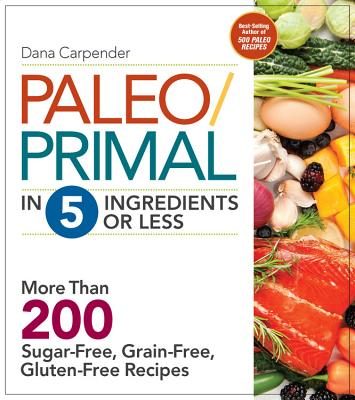 Image for Paleo/Primal in 5 Ingredients or Less: More Than 200 Sugar-Free, Grain-Free, Gluten-Free Recipe