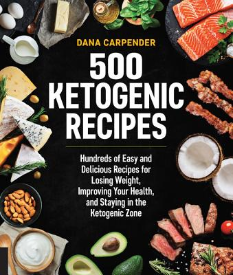 Image for 500 Ketogenic Recipes: Hundreds of Easy and Delicious Recipes for Losing Weight, Improving Your Health, and Staying in the Ketogenic Zone