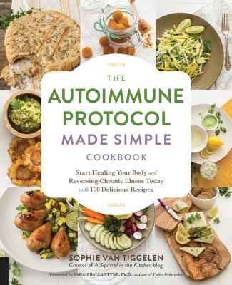 Image for The Autoimmune Protocol Made Simple Cookbook: Start Healing Your Body and Reversing Chronic Illness Today with 100 Delicious Recipes