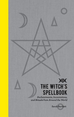 Image for The Witch's Spellbook: Enchantments, Incantations, and Rituals from Around the World