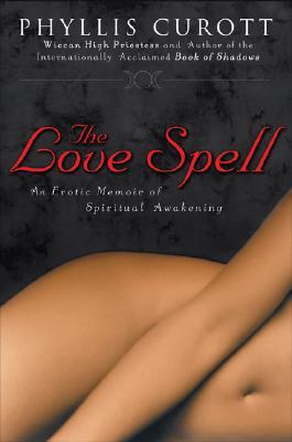 Image for The Love Spell: An Erotic Memoir Of Spiritual Awakening