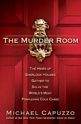 The Murder Room: The Heirs of Sherlock Holmes Gather to Solve the World's Most Perplexing Cold Cases, Capuzzo, Michael