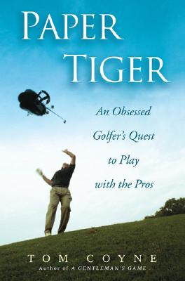 Image for Paper Tiger: An Obsessed Golfer's Quest to Play With the Pros