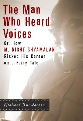 Image for MAN WHO HEARD VOICES, THE OR, HOW M. NIGHT SHYAMALAN RISKED HIS CAREER ON A FAIRY TALE