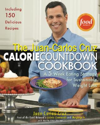 Image for The Juan-Carlos Cruz Calorie Countdown Cookbook: A 5-Week Eating Strategy for Sustainable Weight Loss
