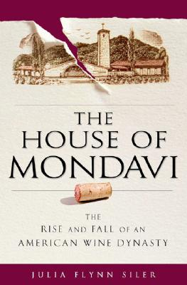 Image for HOUSE OF MONDAVI, THE THE RISE AND FALL OF AN AMERICAN WINE DYNASTY