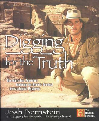 Image for Digging for the Truth: One Man's Epic Adventure Exploring the World's Greatest Archaeological Mysteries