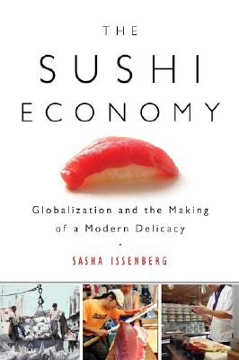 The Sushi Economy: Globalization and the Making of a Modern Delicacy, Issenberg, Sasha