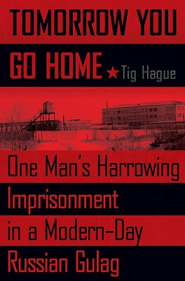 Image for TOMORROW YOU GO HOME ONE MAN'S HARROWING IMPRISONMENT IN A MODERN DAY GULAG