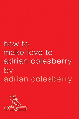 How to Make Love to Adrian Colesberry, Adrian Colesberry