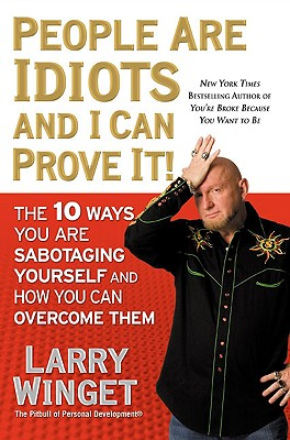 Image for People Are Idiots and I Can Prove It!: The 10 Ways You Are Sabotaging Yourself and How You Can Overcome Them
