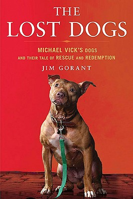 Image for The Lost Dogs: Michael Vick's Dogs and Their Tale of Rescue and Redemption