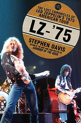 LZ-'75: The Lost Chronicles Of Led Zeppelin's 1975 American Tour, Stephen Davis
