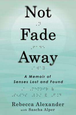Image for Not Fade Away: A Memoir of Senses Lost and Found