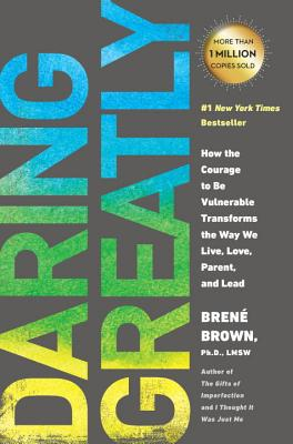 Image for Daring Greatly: How the Courage to Be Vulnerable Transforms the Way We Live, Love, Parent, and Lead