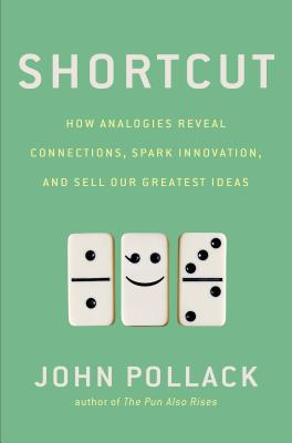 Image for Shortcut: How Analogies Reveal Connections, Spark Innovation, and Sell Our Greatest Ideas