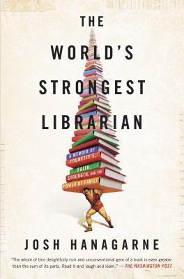 The World's Strongest Librarian: A Book Lover's Adventures, Josh Hanagarne