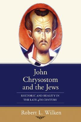 John Chrysostom and the Jews: Rhetoric and Reality in the Late 4th Century, ROBERT WILKEN