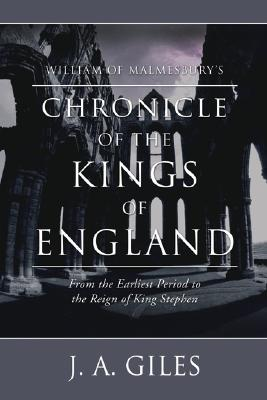 William of Malmesbury's Chronicle of the Kings of England: From the Earliest Period to the Reign of King Stephen (Bohn's Antiquarian Library)